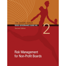 The Board Walk Good Governance Guide No. 2: Risk Management for Non-Profit Boards (2nd Edition 2013)